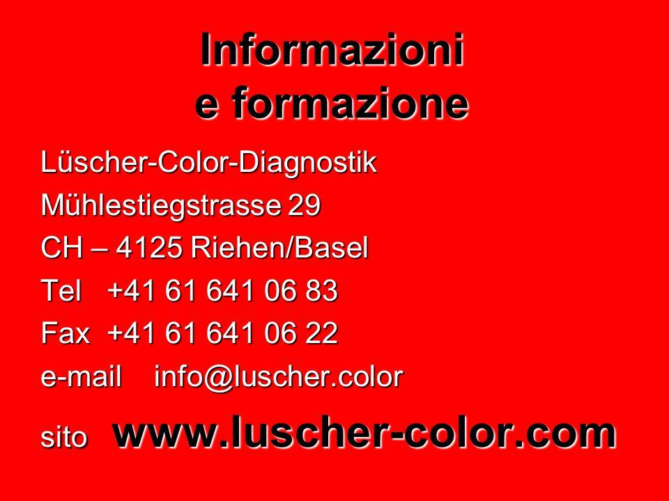 Informazioni e formazione Lüscher-Color-Diagnostik Mühlestiegstrasse 29 CH – 4125 Riehen/Basel Tel +41 61 641 06 83 Fax +41 61 641 06 22 e-mail info@l
