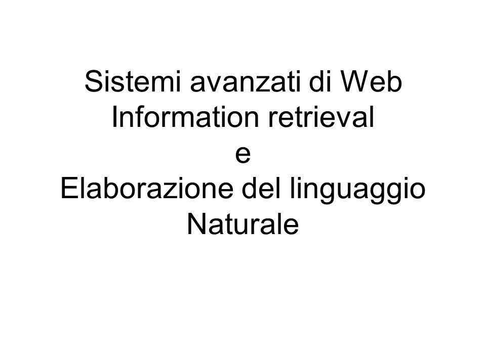 Sistemi Avanzati di IR Sistemi di classificazione automatica Sistemi di Information Extraction Sistemi di Question Answering NLP, IA