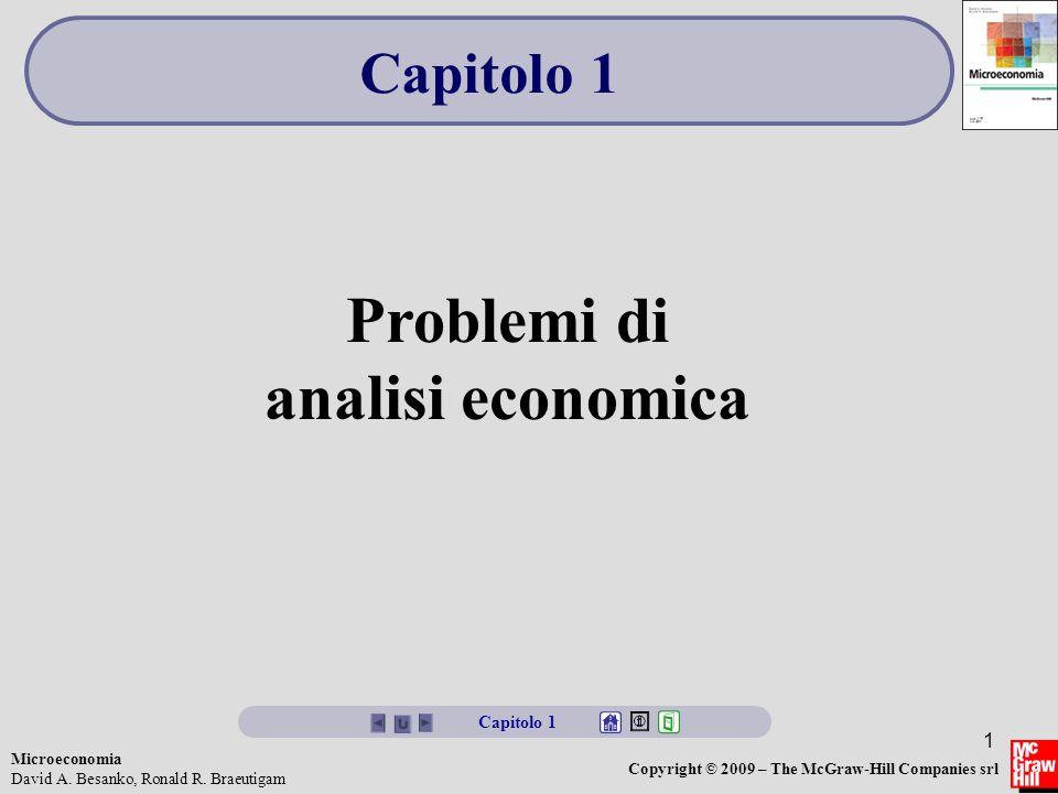 Microeconomia David A. Besanko, Ronald R. Braeutigam Copyright © 2009 – The McGraw-Hill Companies srl 1 Problemi di analisi economica Capitolo 1
