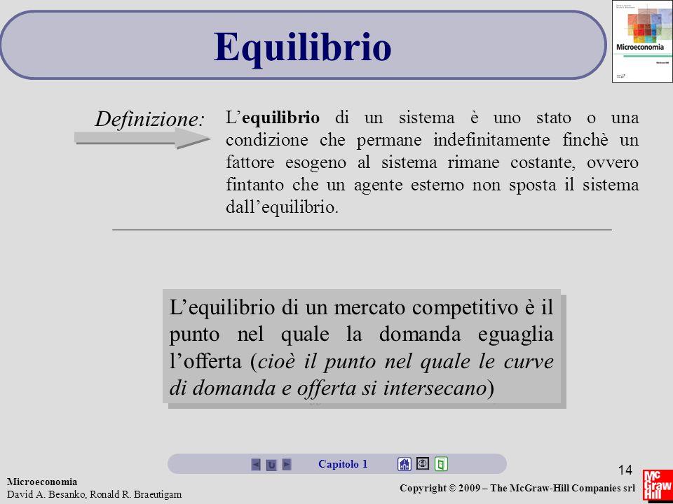 Microeconomia David A. Besanko, Ronald R. Braeutigam Copyright © 2009 – The McGraw-Hill Companies srl 14 Equilibrio Definizione: L'equilibrio di un si