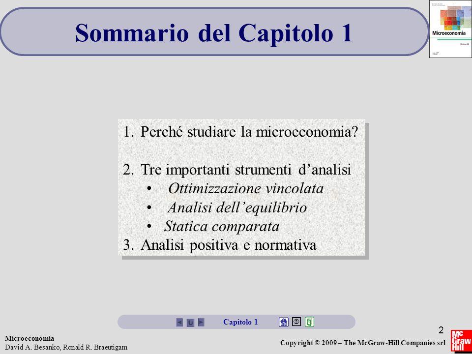 Microeconomia David A. Besanko, Ronald R. Braeutigam Copyright © 2009 – The McGraw-Hill Companies srl 2 Capitolo 1 Sommario del Capitolo 1 1.Perché st