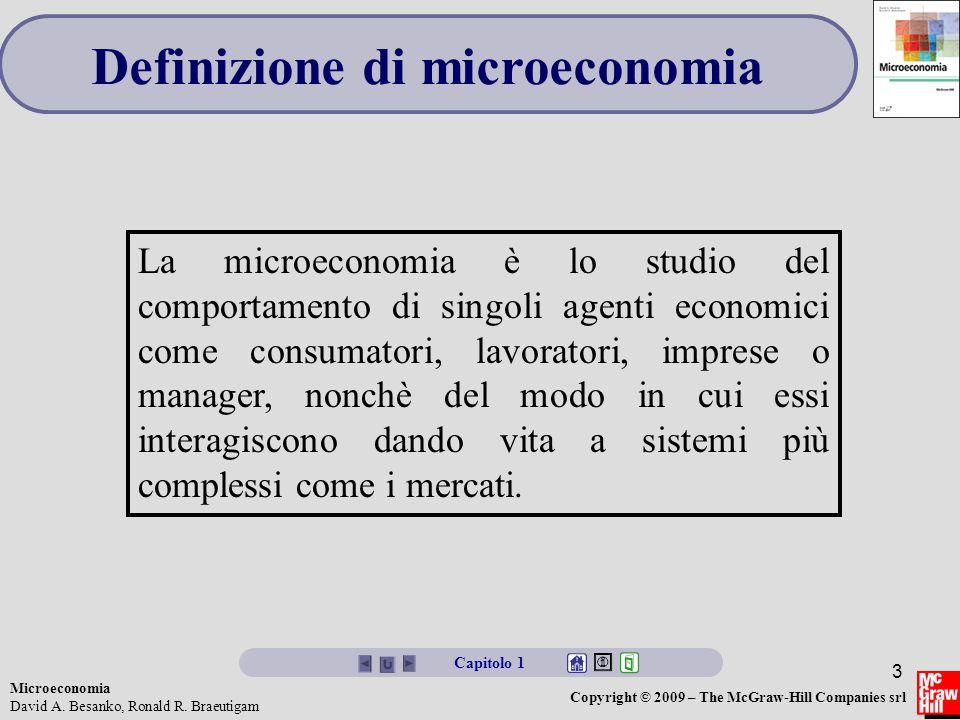 Microeconomia David A. Besanko, Ronald R. Braeutigam Copyright © 2009 – The McGraw-Hill Companies srl 3 Definizione di microeconomia La microeconomia