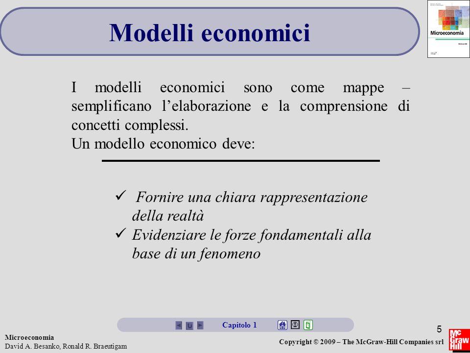 Microeconomia David A. Besanko, Ronald R. Braeutigam Copyright © 2009 – The McGraw-Hill Companies srl 5 Modelli economici Fornire una chiara rappresen