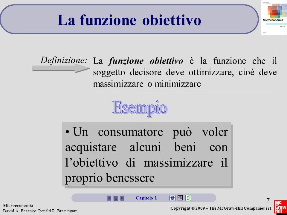 Microeconomia David A. Besanko, Ronald R. Braeutigam Copyright © 2009 – The McGraw-Hill Companies srl 7 La funzione obiettivo La funzione obiettivo è