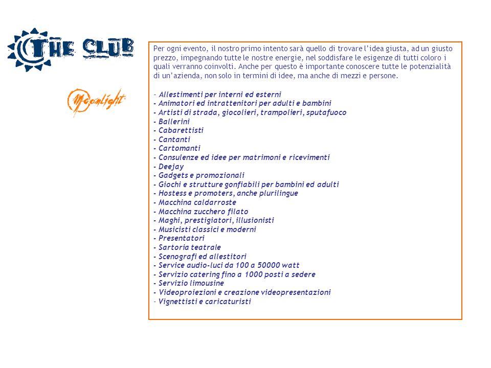 ALCUNE TRA LE ESPERIENZE CREATIVE DI MOONLIGHT: Per LABORATORI ALTER (Spagna): Per LABORATORI ALTER (Spagna): Organizzazione evento celebrativo in occasione dell'inaugurazione della sede italiana (ricerca location, coordinamento servizi catering, allestimenti e spettacolo internazionale) Per FISAR SPA (Italia): Per FISAR SPA (Italia): In partnership con Ambrosiana viaggi, organizzazione di viaggi incentive in Grecia, Marocco, Brasile e Italia.