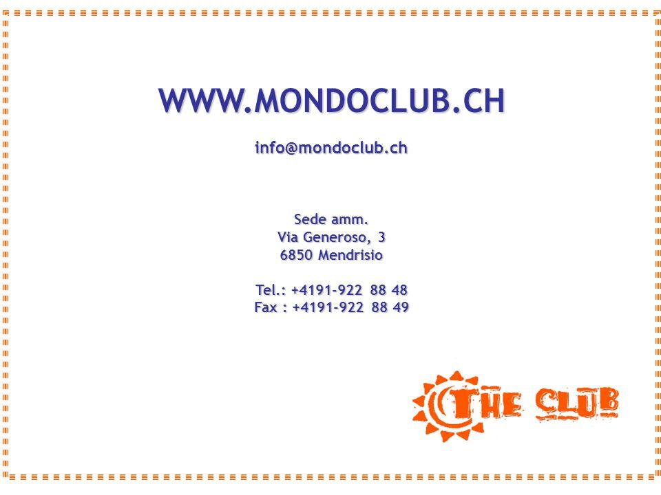 WWW.MONDOCLUB.CHinfo@mondoclub.ch Sede amm. Via Generoso, 3 6850 Mendrisio Tel.: +4191-922 88 48 Fax : +4191-922 88 49