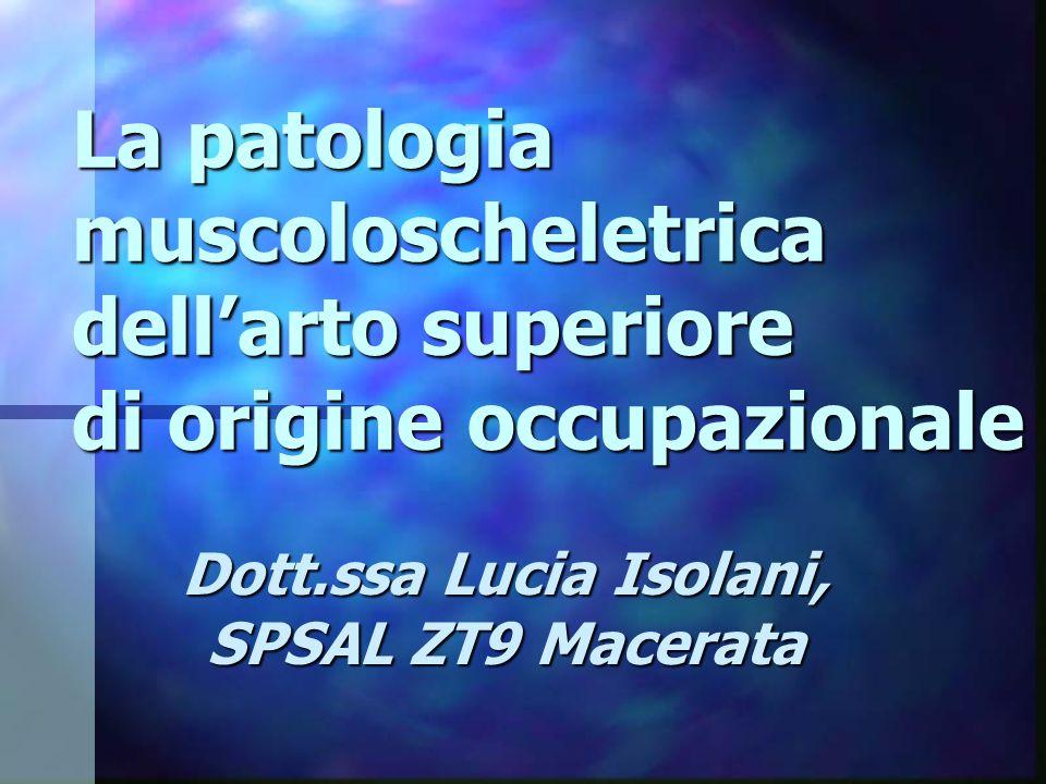 La patologia muscoloscheletrica dell'arto superiore di origine occupazionale Dott.ssa Lucia Isolani, SPSAL ZT9 Macerata