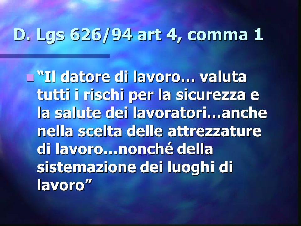 """D. Lgs 626/94 art 4, comma 1 """"Il datore di lavoro… valuta tutti i rischi per la sicurezza e la salute dei lavoratori…anche nella scelta delle attrezza"""