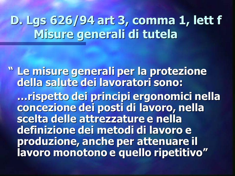 """D. Lgs 626/94 art 3, comma 1, lett f Misure generali di tutela """"Le misure generali per la protezione della salute dei lavoratori sono: …rispetto dei p"""