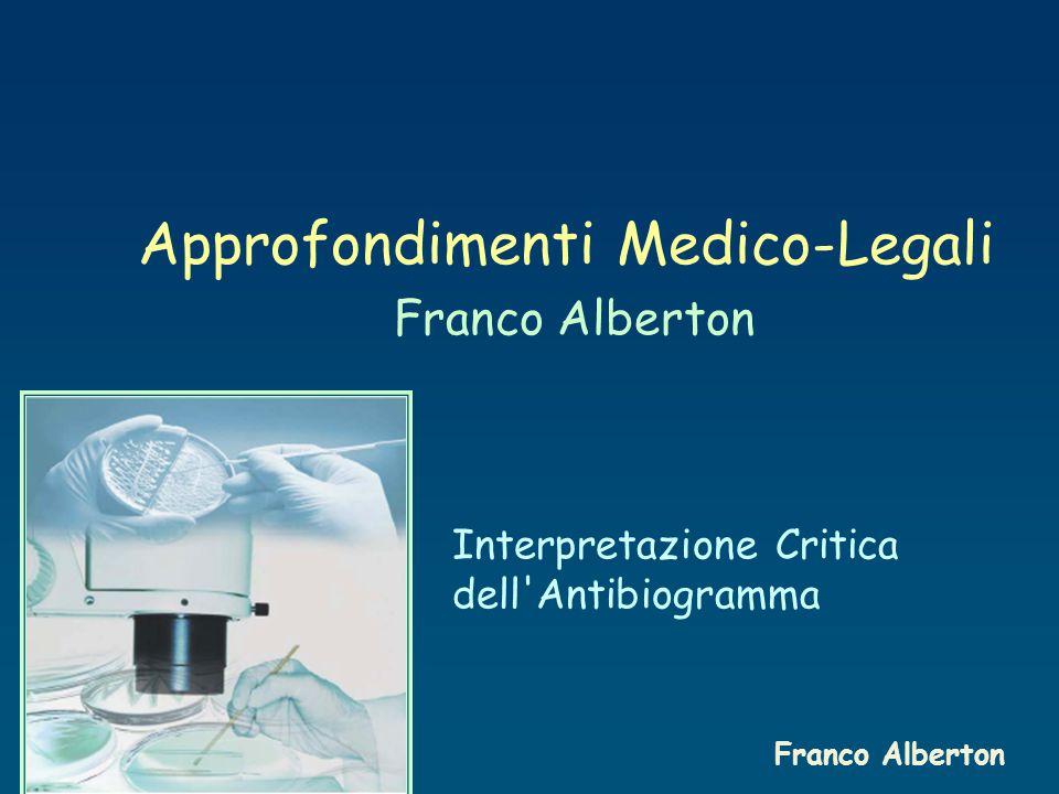 Approfondimenti Medico-Legali Franco Alberton Interpretazione Critica dell Antibiogramma Franco Alberton