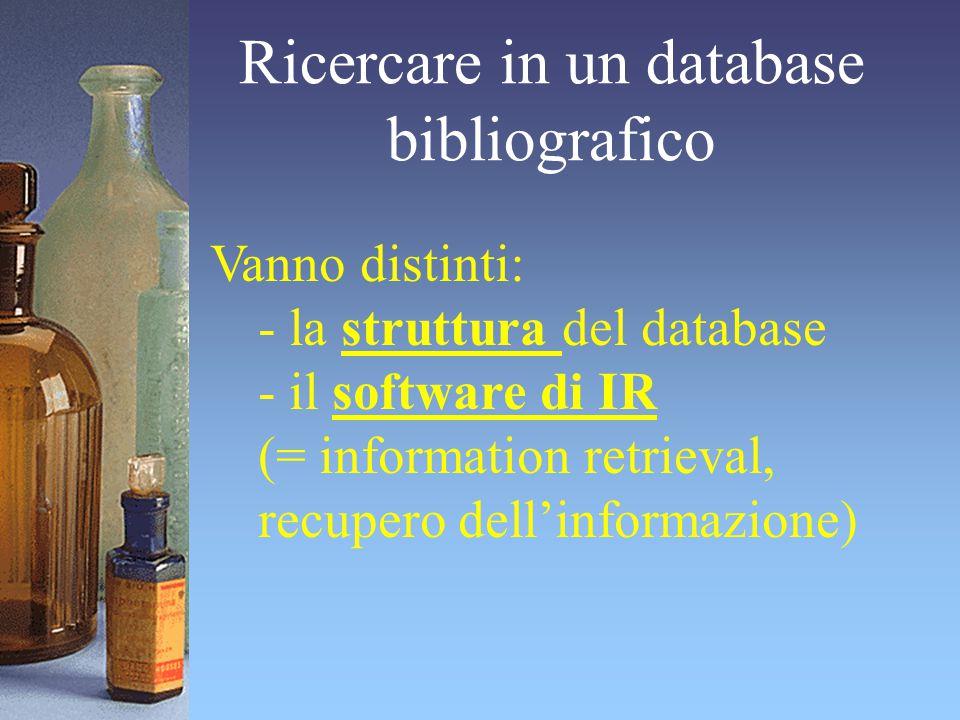 Ricercare in un database bibliografico Vanno distinti: - la struttura del database - il software di IR (= information retrieval, recupero dell'informa