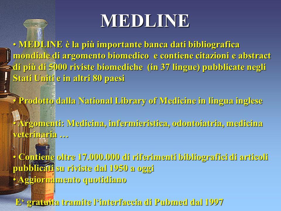 MEDLINE è la più importante banca dati bibliografica mondiale di argomento biomedico e contiene citazioni e abstract di più di 5000 riviste biomediche