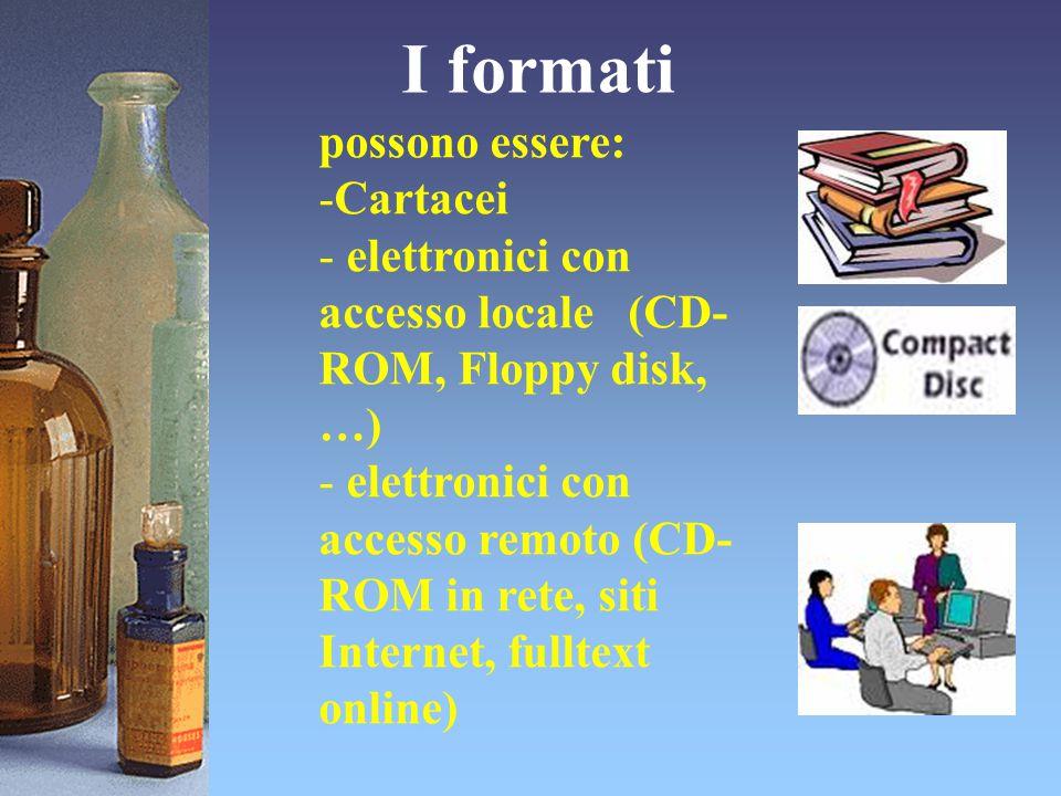 I formati possono essere: -Cartacei - elettronici con accesso locale (CD- ROM, Floppy disk, …) - elettronici con accesso remoto (CD- ROM in rete, siti