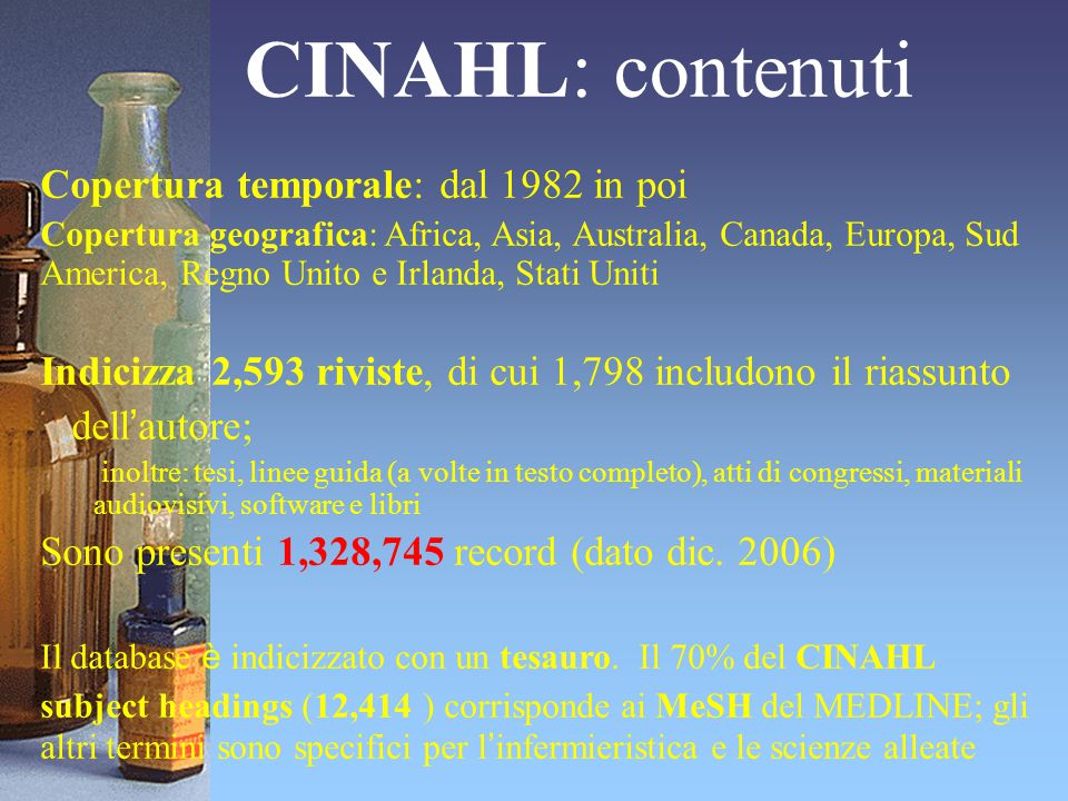 CINAHL: contenuti Copertura temporale: dal 1982 in poi Copertura geografica: Africa, Asia, Australia, Canada, Europa, Sud America, Regno Unito e Irlan