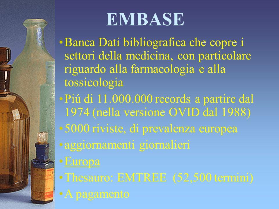 EMBASE Banca Dati bibliografica che copre i settori della medicina, con particolare riguardo alla farmacologia e alla tossicologia Piú di 11.000.000 r