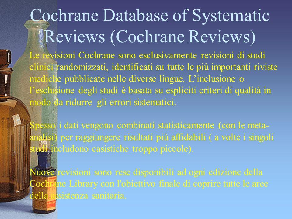 Le revisioni Cochrane sono esclusivamente revisioni di studi clinici randomizzati, identificati su tutte le più importanti riviste mediche pubblicate