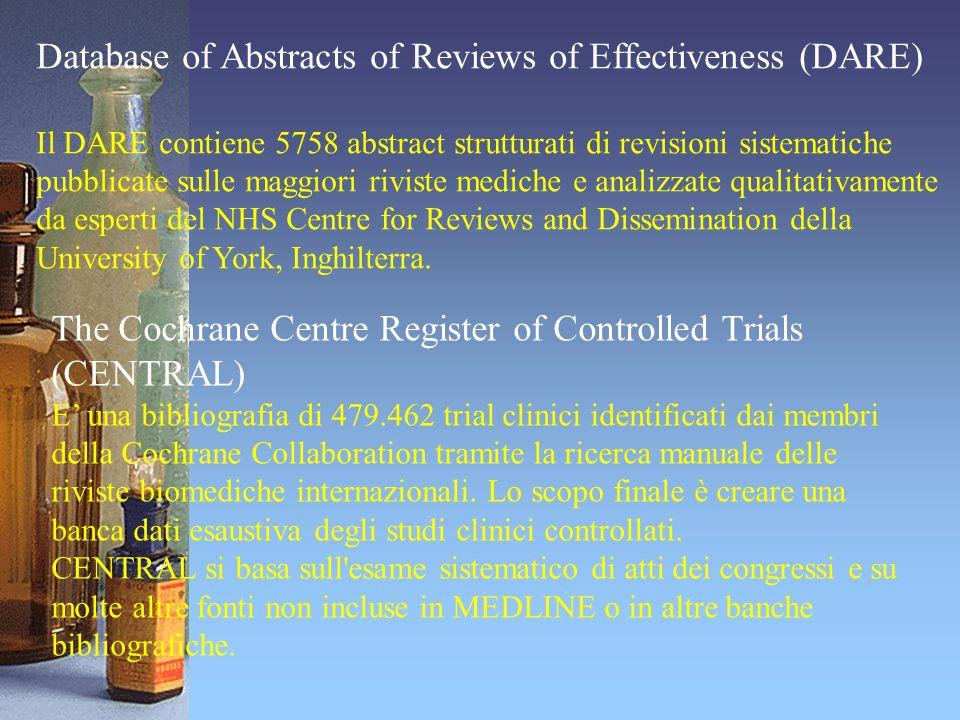 Database of Abstracts of Reviews of Effectiveness (DARE) Il DARE contiene 5758 abstract strutturati di revisioni sistematiche pubblicate sulle maggior