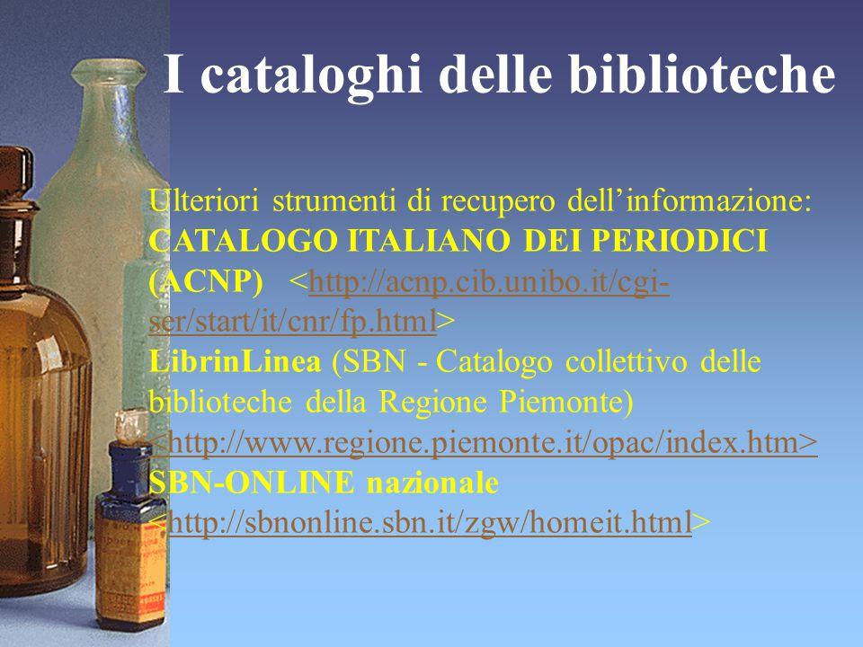I cataloghi delle biblioteche Ulteriori strumenti di recupero dell'informazione: CATALOGO ITALIANO DEI PERIODICI (ACNP) http://acnp.cib.unibo.it/cgi-