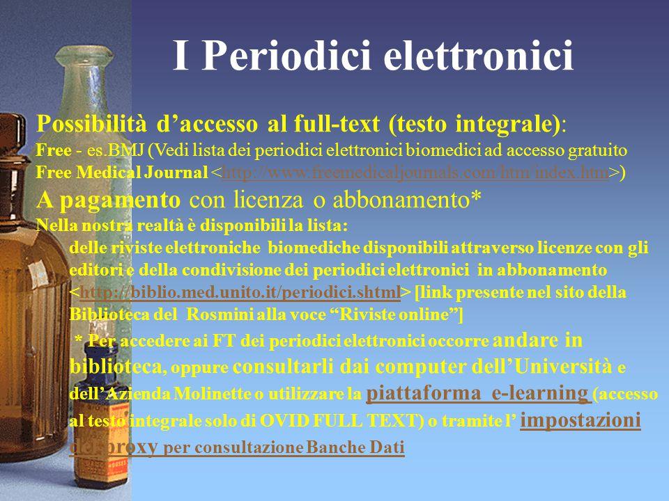 I Periodici elettronici Possibilità d'accesso al full-text (testo integrale): Free - es.BMJ (Vedi lista dei periodici elettronici biomedici ad accesso