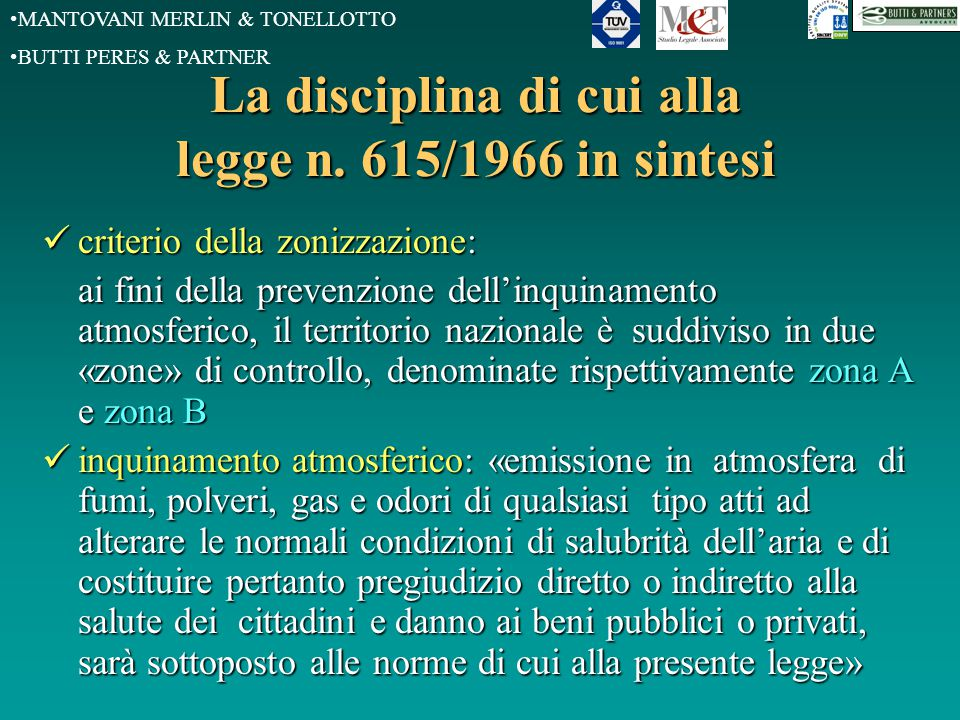 MANTOVANI MERLIN & TONELLOTTO BUTTI PERES & PARTNER La disciplina di cui alla legge n. 615/1966 in sintesi criterio della zonizzazione: criterio della