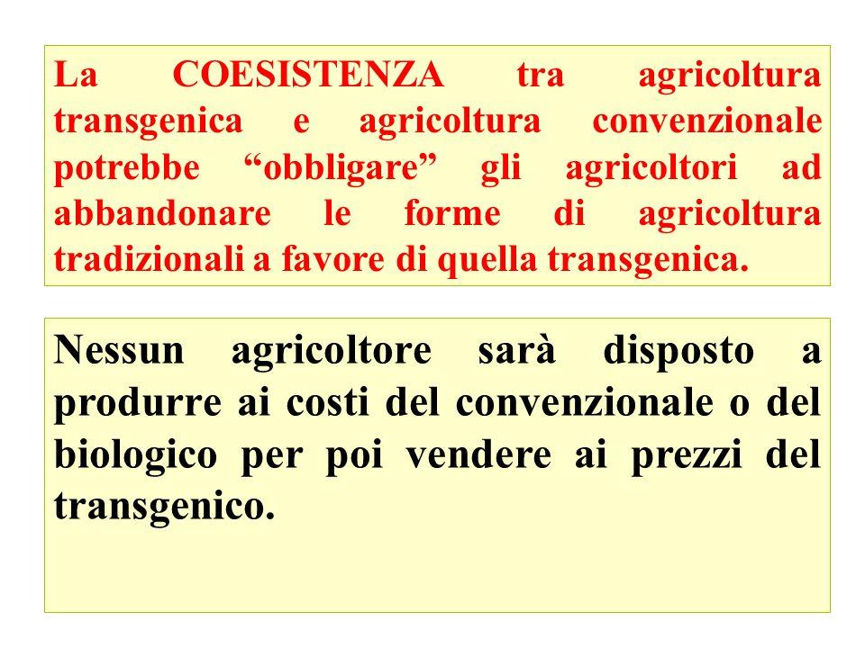39 La COESISTENZA tra agricoltura transgenica e agricoltura convenzionale potrebbe obbligare gli agricoltori ad abbandonare le forme di agricoltura tradizionali a favore di quella transgenica.