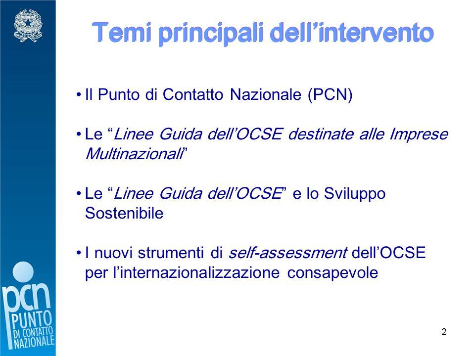 2 Temi principali dell'intervento Il Punto di Contatto Nazionale (PCN) Le Linee Guida dell'OCSE destinate alle Imprese Multinazionali Le Linee Guida dell'OCSE e lo Sviluppo Sostenibile I nuovi strumenti di self-assessment dell'OCSE per l'internazionalizzazione consapevole