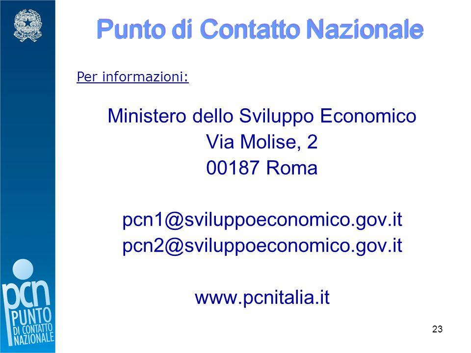23 Punto di Contatto Nazionale Per informazioni: Ministero dello Sviluppo Economico Via Molise, 2 00187 Roma pcn1@sviluppoeconomico.gov.it pcn2@sviluppoeconomico.gov.it www.pcnitalia.it