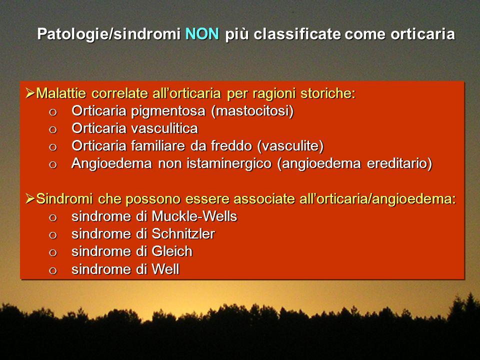 Malattie correlate all'orticaria per ragioni storiche: o Orticaria pigmentosa (mastocitosi) o Orticaria vasculitica o Orticaria familiare da freddo
