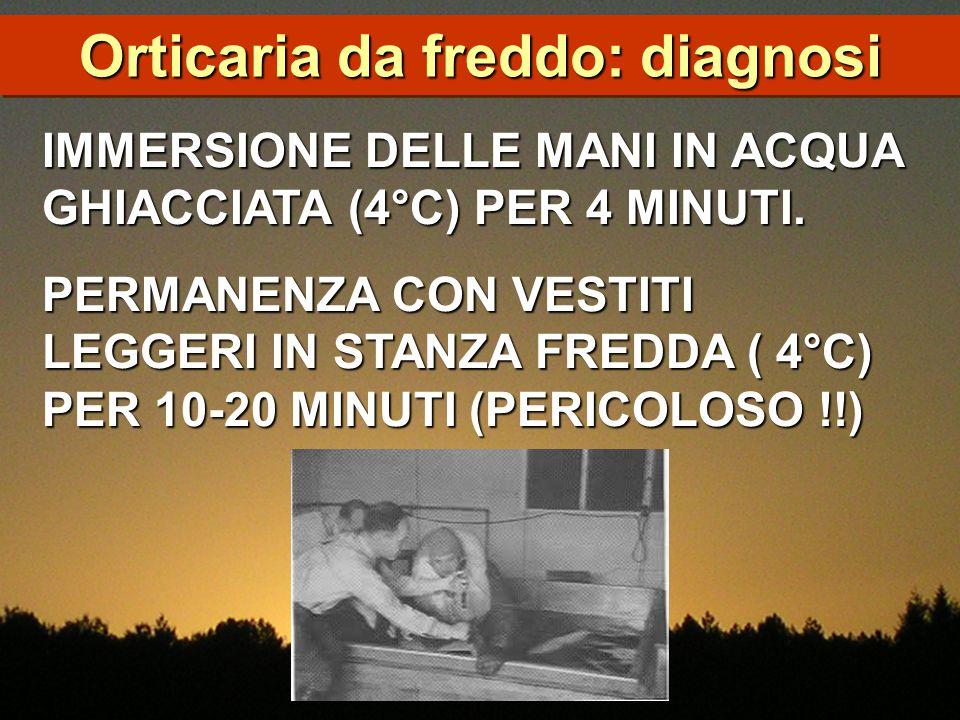 IMMERSIONE DELLE MANI IN ACQUA GHIACCIATA (4°C) PER 4 MINUTI. PERMANENZA CON VESTITI LEGGERI IN STANZA FREDDA ( 4°C) PER 10-20 MINUTI (PERICOLOSO !!)
