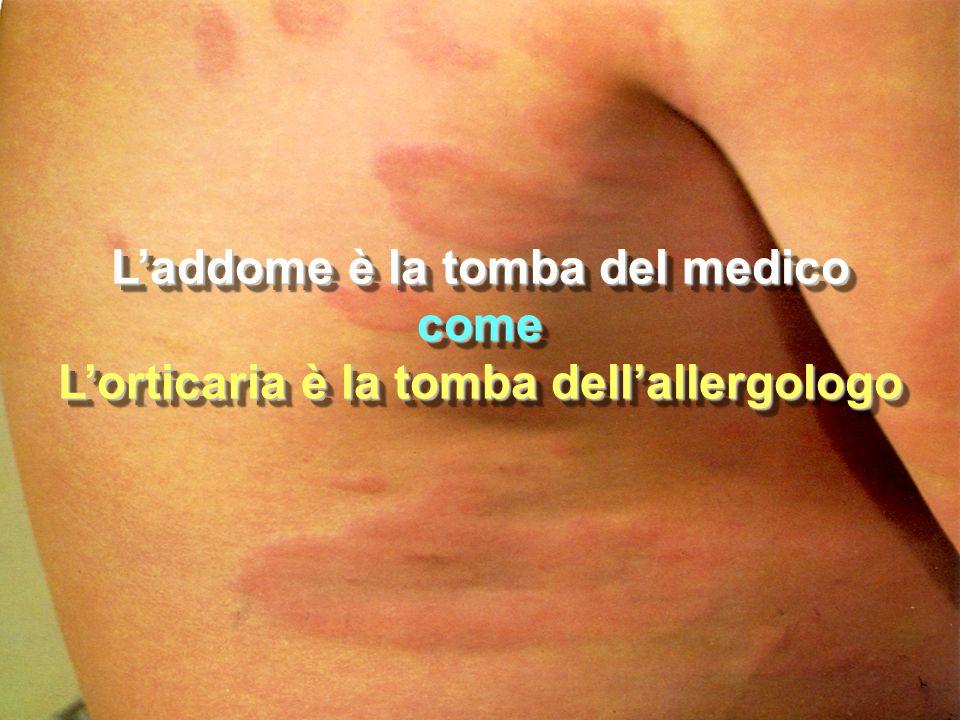 L'addome è la tomba del medico come L'orticaria è la tomba dell'allergologo L'addome è la tomba del medico come L'orticaria è la tomba dell'allergolog