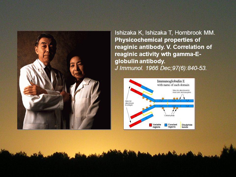 Ishizaka K, Ishizaka T, Hornbrook MM. Physicochemical properties of reaginic antibody. V. Correlation of reaginic activity wth gamma-E- globulin antib