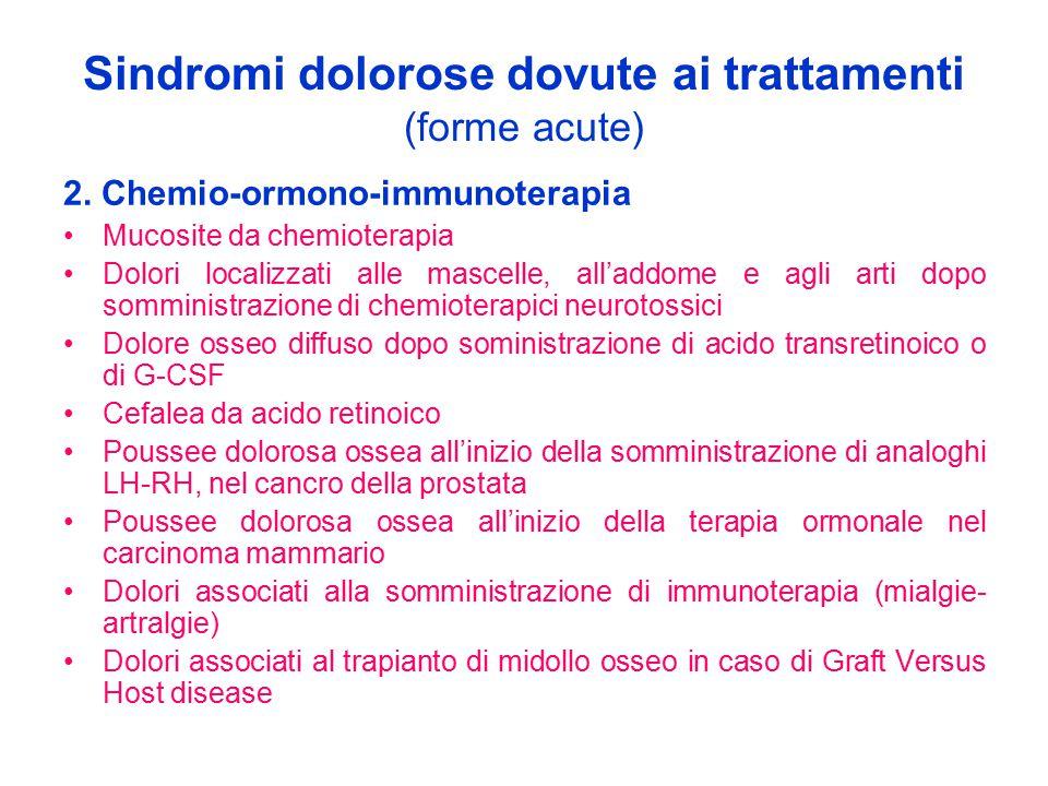 Sindromi dolorose dovute ai trattamenti (forme acute) 2. Chemio-ormono-immunoterapia Mucosite da chemioterapia Dolori localizzati alle mascelle, all'a