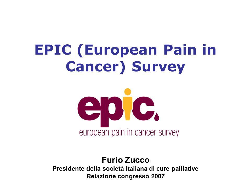 EPIC (European Pain in Cancer) Survey Furio Zucco Presidente della società italiana di cure palliative Relazione congresso 2007