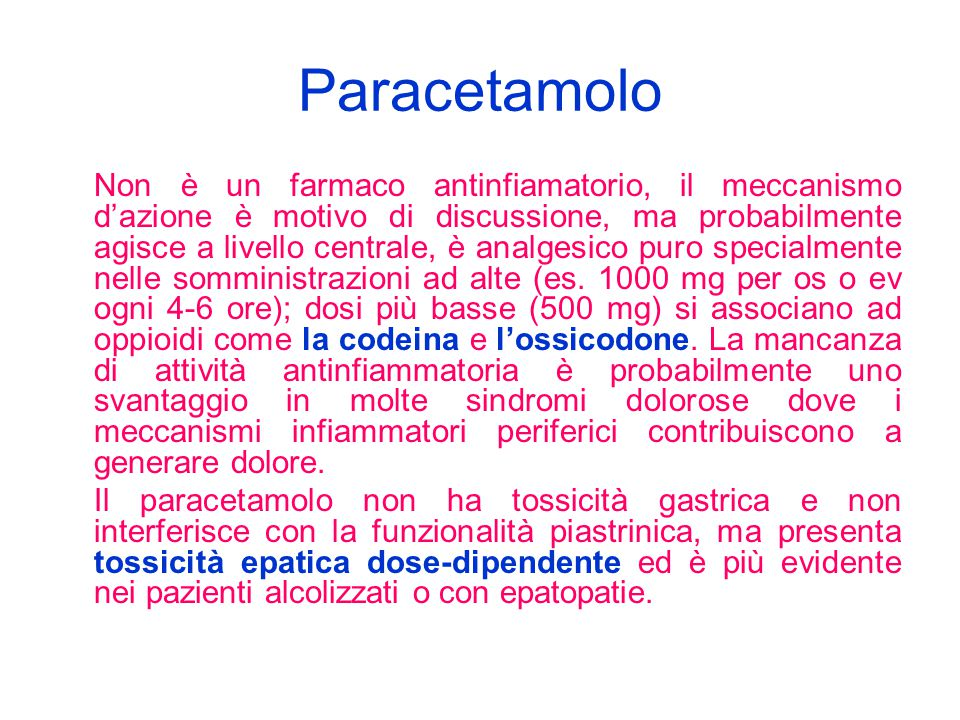 Paracetamolo Non è un farmaco antinfiamatorio, il meccanismo d'azione è motivo di discussione, ma probabilmente agisce a livello centrale, è analgesic