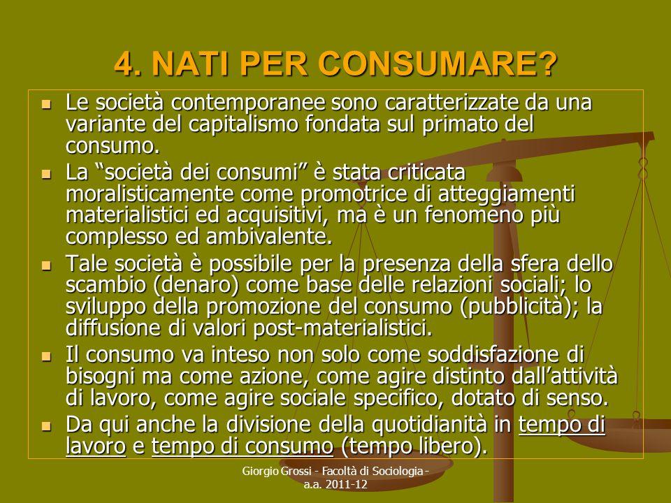 Giorgio Grossi - Facoltà di Sociologia - a.a. 2011-12 4. NATI PER CONSUMARE? Le società contemporanee sono caratterizzate da una variante del capitali