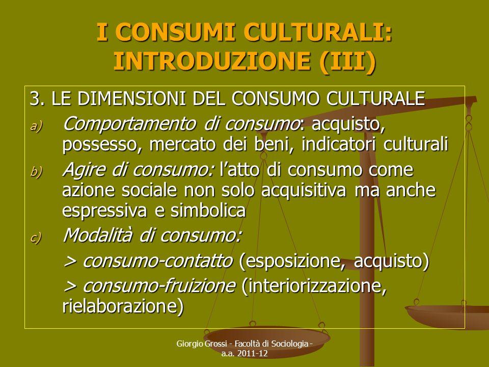 Giorgio Grossi - Facoltà di Sociologia - a.a. 2011-12 I CONSUMI CULTURALI: INTRODUZIONE (III) 3. LE DIMENSIONI DEL CONSUMO CULTURALE a) Comportamento