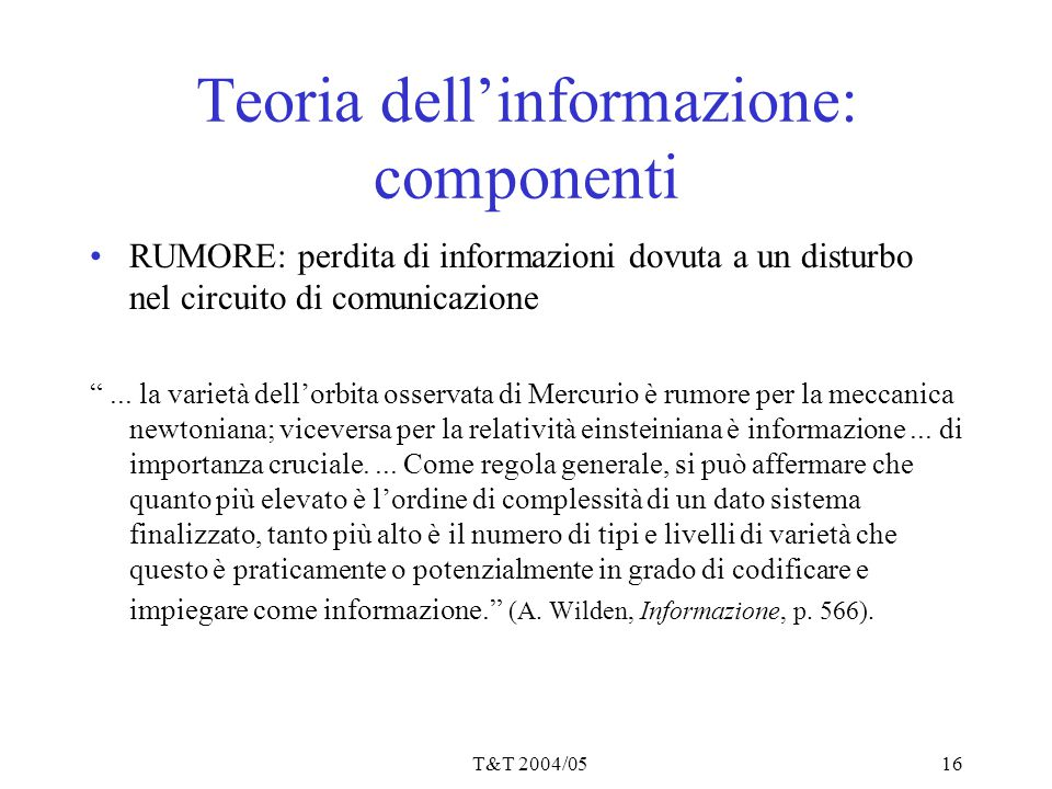 """T&T 2004/0516 Teoria dell'informazione: componenti RUMORE: perdita di informazioni dovuta a un disturbo nel circuito di comunicazione """"... la varietà"""