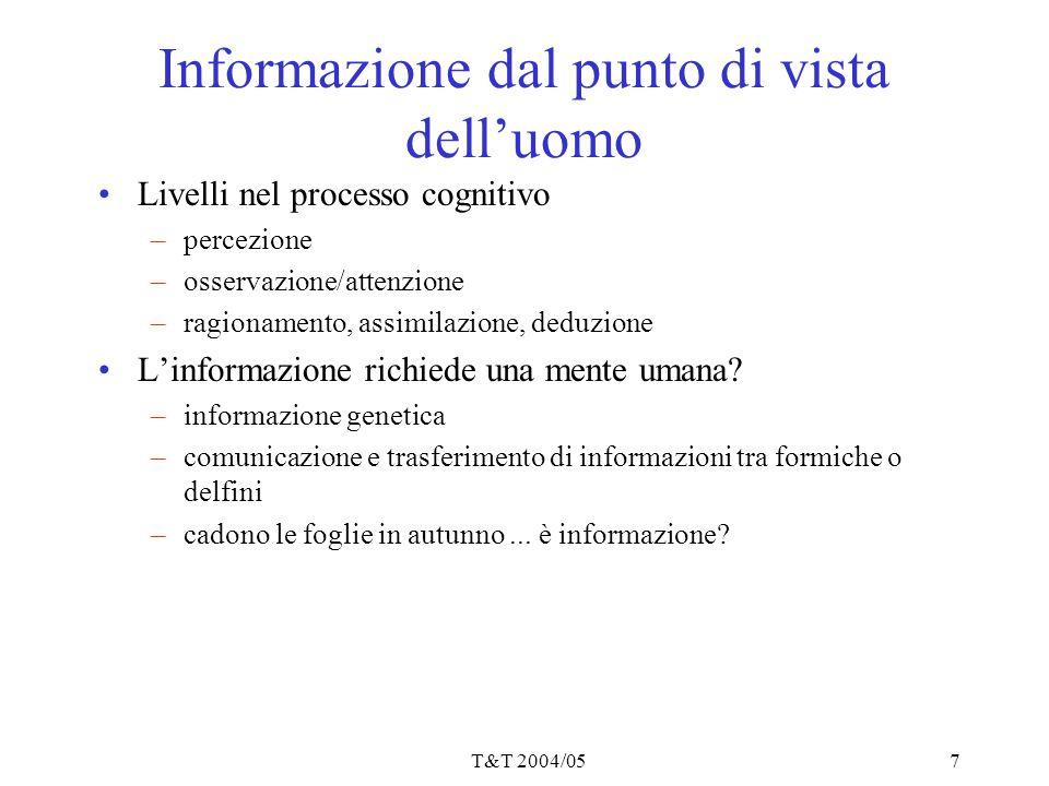 T&T 2004/057 Informazione dal punto di vista dell'uomo Livelli nel processo cognitivo –percezione –osservazione/attenzione –ragionamento, assimilazion
