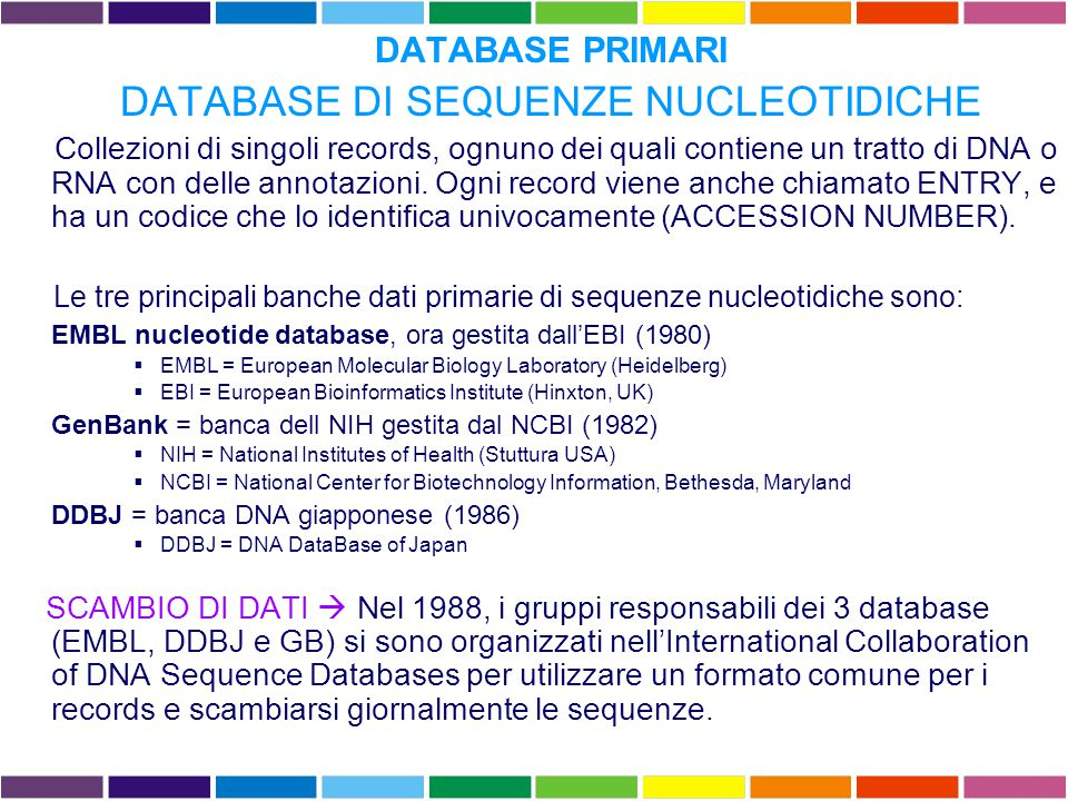 DATABASE DI SEQUENZE NUCLEOTIDICHE GenBank SUBMISSION DIRETTA  La gran parte delle sequenze finisce in uno dei tre database perché l'autore (il laboratorio dove tale sequenza é stata ottenuta) la invia direttamente.