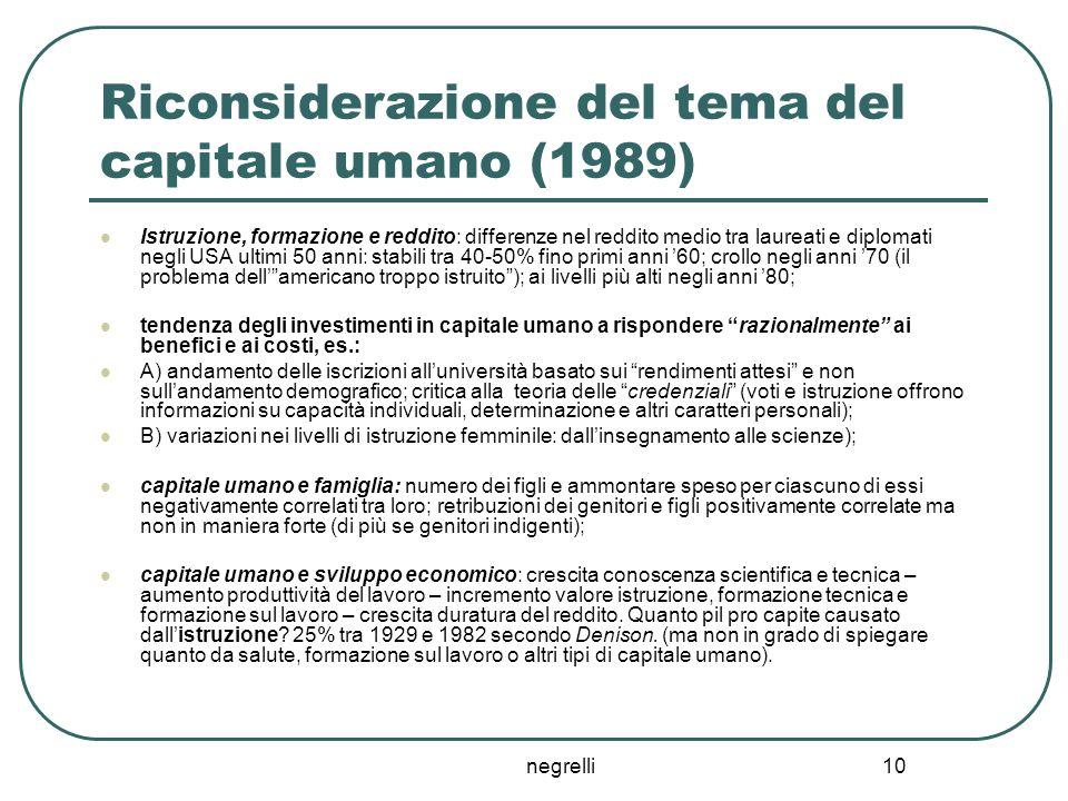 negrelli 10 Riconsiderazione del tema del capitale umano (1989) Istruzione, formazione e reddito: differenze nel reddito medio tra laureati e diplomat