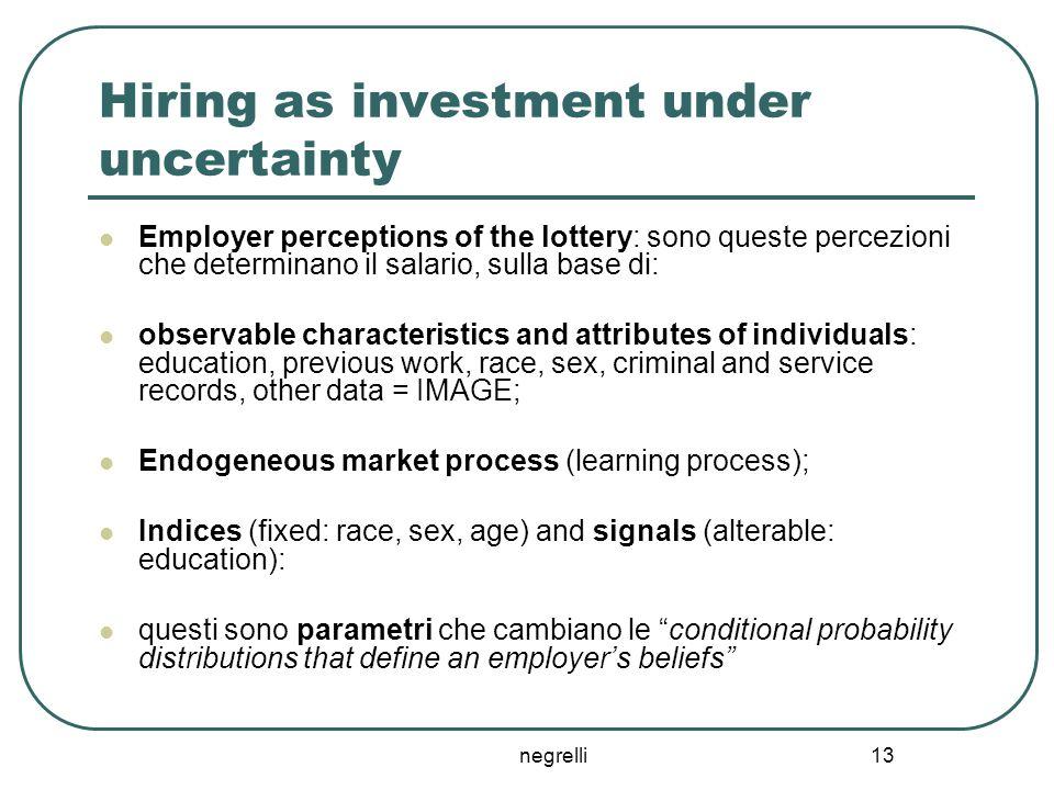 negrelli 13 Hiring as investment under uncertainty Employer perceptions of the lottery: sono queste percezioni che determinano il salario, sulla base