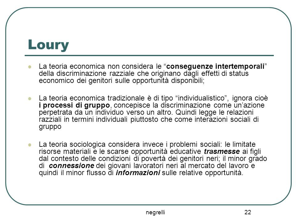 """negrelli 22 Loury La teoria economica non considera le """"conseguenze intertemporali"""" della discriminazione razziale che originano dagli effetti di stat"""