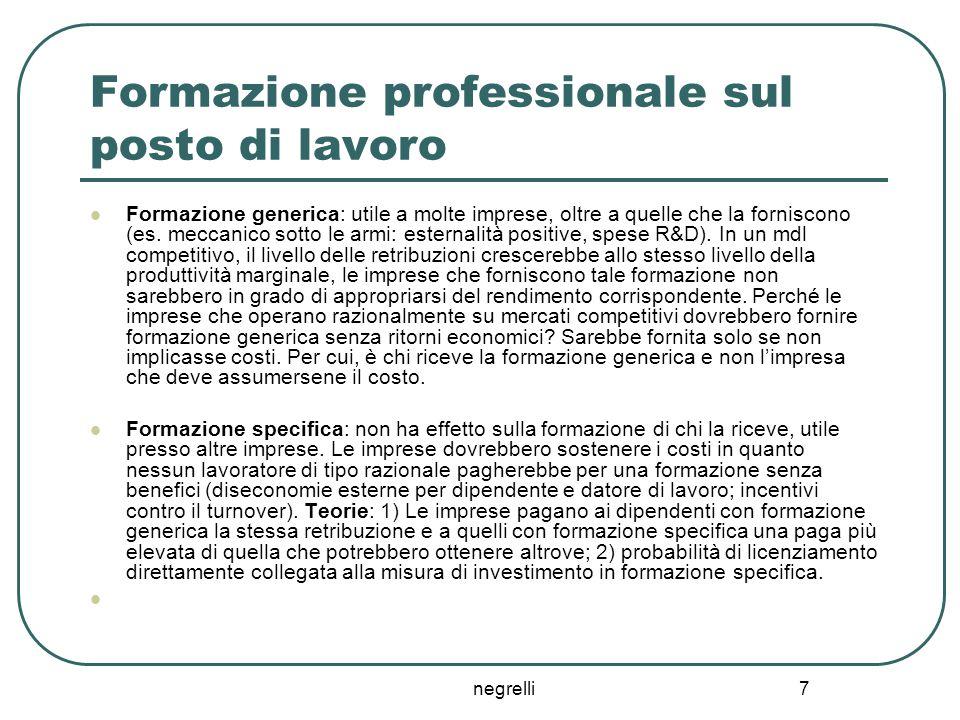 negrelli 7 Formazione professionale sul posto di lavoro Formazione generica: utile a molte imprese, oltre a quelle che la forniscono (es. meccanico so