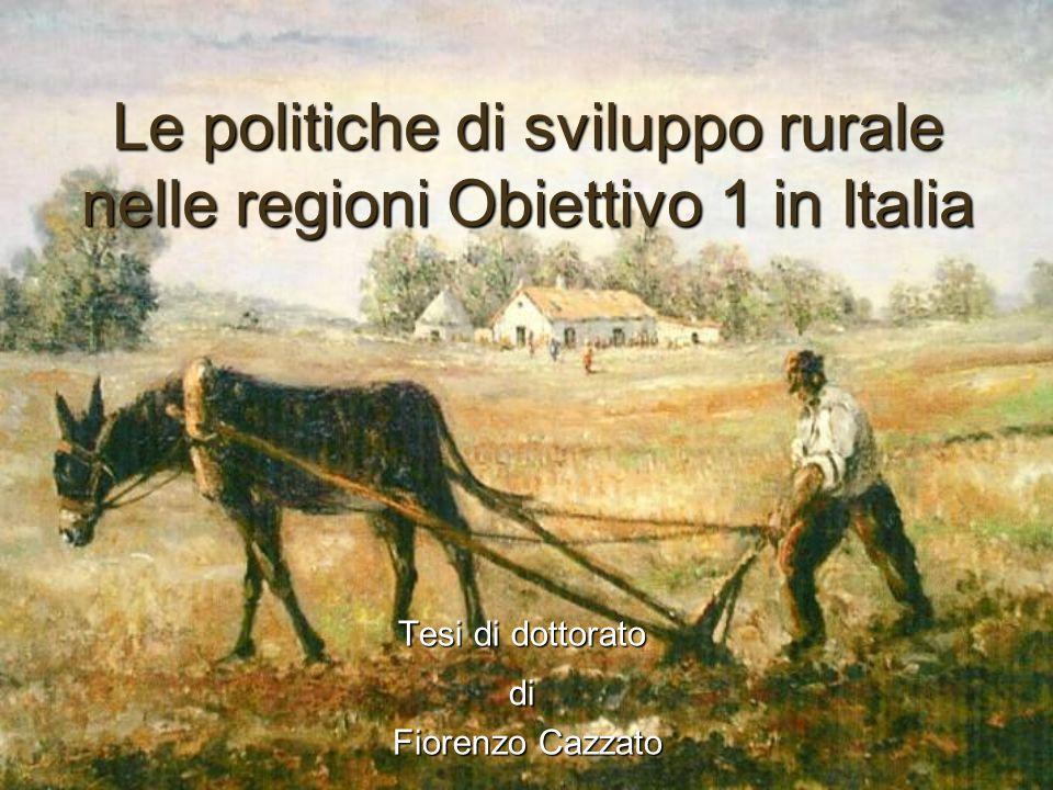 Le politiche di sviluppo rurale nelle regioni Obiettivo 1 in Italia Tesi di dottorato di Fiorenzo Cazzato Fiorenzo Cazzato