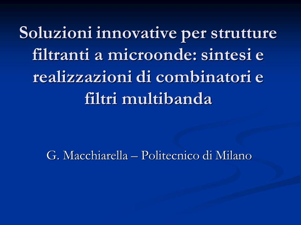 Soluzioni innovative per strutture filtranti a microonde: sintesi e realizzazioni di combinatori e filtri multibanda G.
