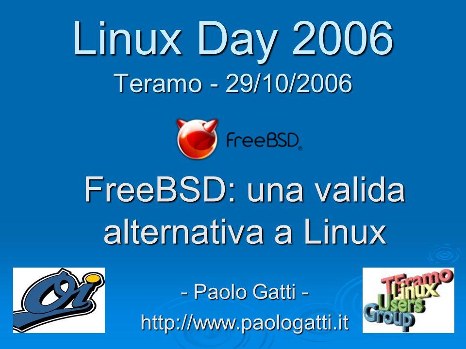 Linux Day 2006 Teramo - 29/10/2006 FreeBSD: una valida alternativa a Linux - Paolo Gatti - http://www.paologatti.it