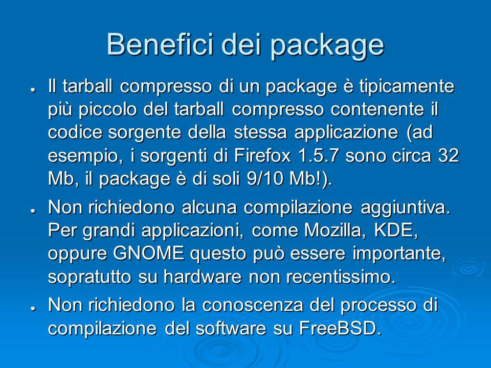 Benefici dei package ● Il tarball compresso di un package è tipicamente più piccolo del tarball compresso contenente il codice sorgente della stessa applicazione (ad esempio, i sorgenti di Firefox 1.5.7 sono circa 32 Mb, il package è di soli 9/10 Mb!).