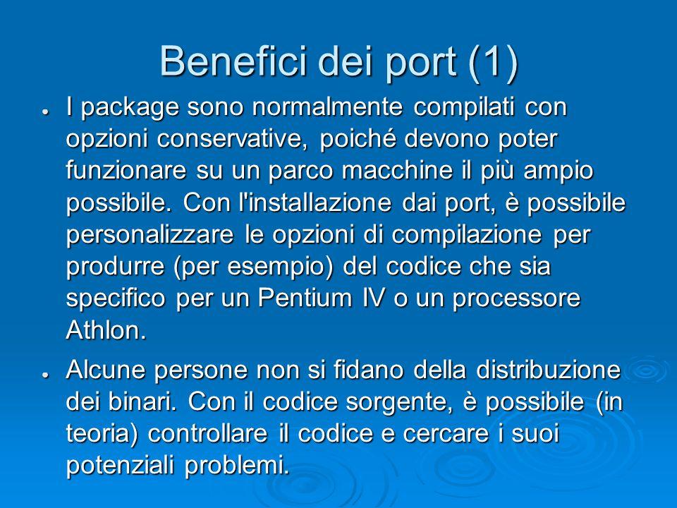 Benefici dei port (1) ● I package sono normalmente compilati con opzioni conservative, poiché devono poter funzionare su un parco macchine il più ampio possibile.
