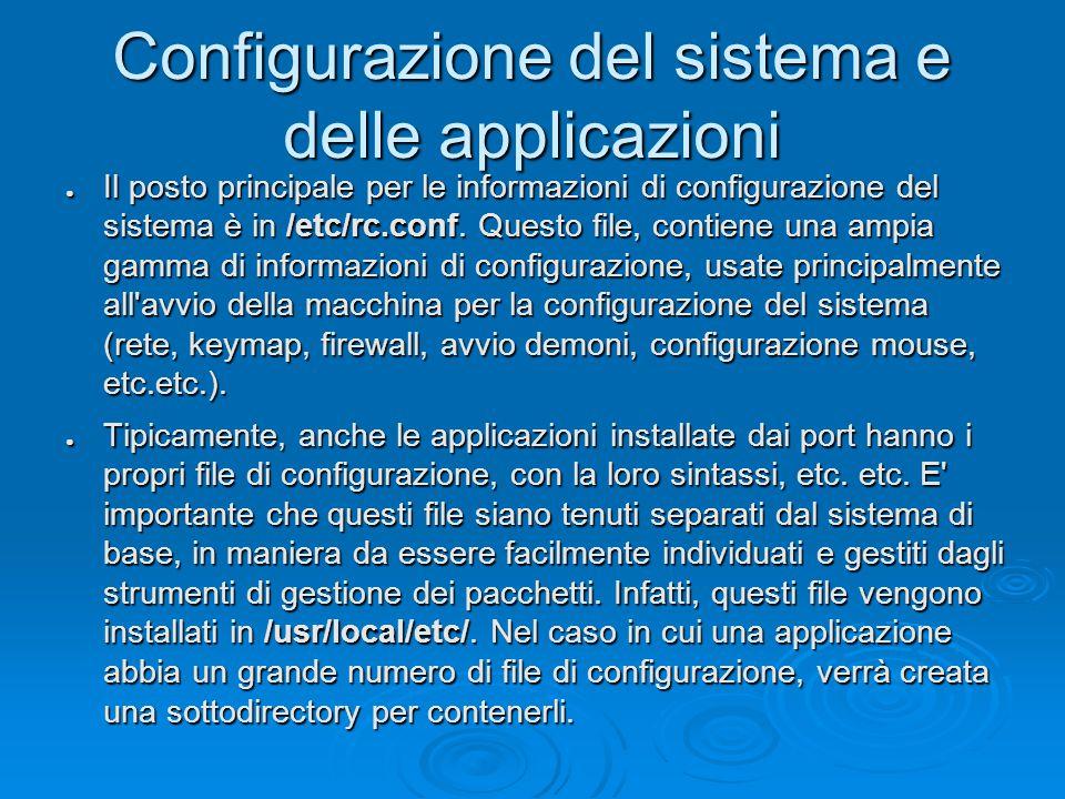 Configurazione del sistema e delle applicazioni ● Il posto principale per le informazioni di configurazione del sistema è in /etc/rc.conf.