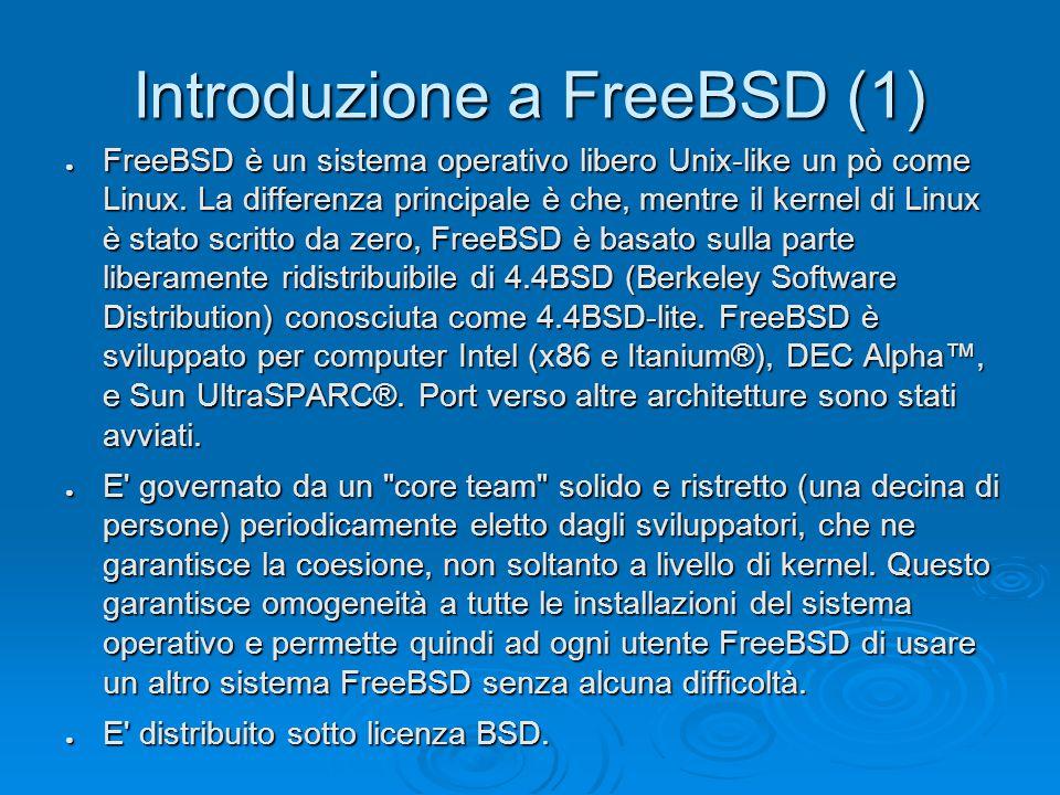 Introduzione a FreeBSD (1) ● FreeBSD è un sistema operativo libero Unix-like un pò come Linux.